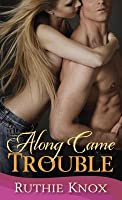 Along Came Trouble (Camelot, #2)