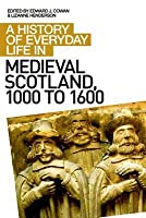 A History of Everyday Life in Medieval Scotland