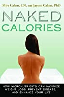 Naked Calories: Discover How Micronutrients Can Maximize Weight Lose, Prevent Disease and Enhance Your Life