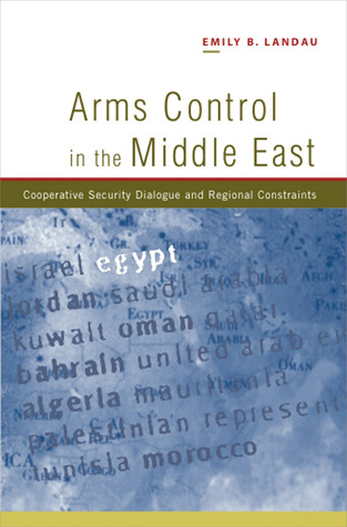 Building Regional Security in the Middle East: Domestic, Regional and International Influences  by  Emily B. Landau