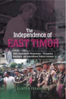 The Independence of East Timor: Multi-Dimensional Perspectives – Occupation, Resistance, and International Political Activism