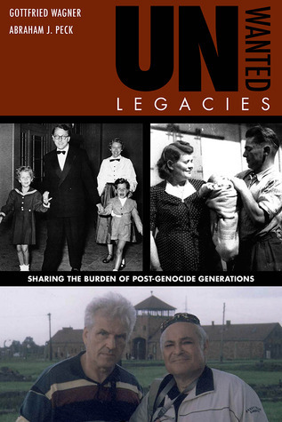 Unwanted Legacies: Sharing the Burden of Post-Genocide Generations Gottfried Wagner