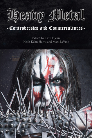 Heavy Metal: Controversies and Counterculture  by  Titus Hjelm