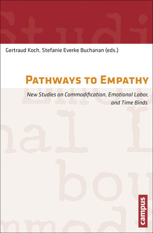 Pathways to Empathy: New Studies on Commodification, Emotional Labor, and Time Binds Gertraud Koch