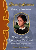 When Will This Cruel War Be Over?: The Diary of Emma Simpson (Dear America)