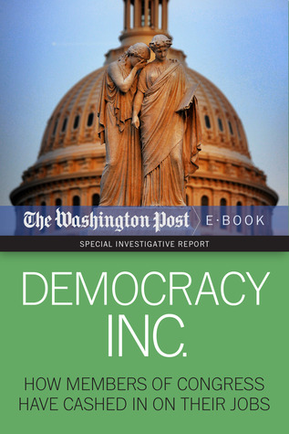 Democracy Inc: How Members of Congress Have Cashed In On Their Jobs The Washington Post