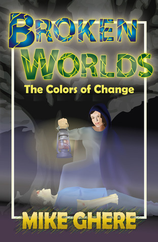 Colors of Change (Broken Worlds, #1)  by  Mike Ghere