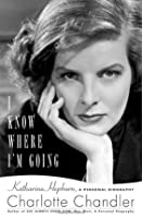 I Know Where I'm Going: A Personal Biography of Katharine Hepburn