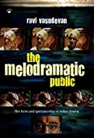 The Melodramatic Public Film Form And Spectatorship In Indian Cinema