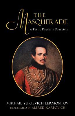 The Masquerade : A Poetic Drama in Four Acts Alfred Karpovich