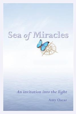 Sea of Miracles: An Invitation from the Angels  by  Amy Oscar