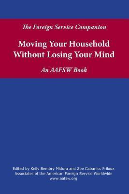 The Foreign Service Companion: Moving Your Household Without Losing Your Mind Associates of the American Fo Worldwide