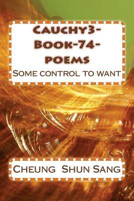 Cauchy3 Book 74 Poems: Some Control to Want Cheung Shun Sang