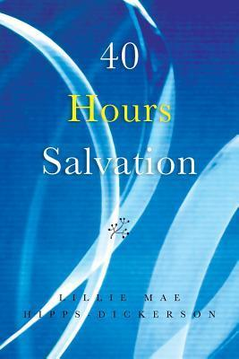 40 Hours Salvation Lillie Mae Hipps-Dickerson