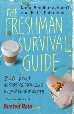 The Freshman Survival Guide: Soulful Advice for Studying, Socializing, and Everything In Between  by  Nora Bradbury-Haehl