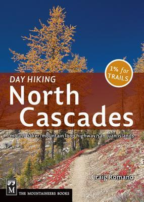 Day Hiking North Cascades: Mount Baker / Mountain Loop Highway / San Juan Islands  by  Craig Romano