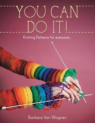 You Can Do It !: Knitting Patterns for Everyone...  by  Barbara Van Wagnen