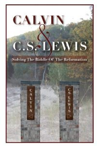 Calvin & C. S. Lewis: Solving the Riddle of the Reformation  by  Jordan Ferrier