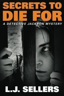 Secrets to Die For (Detective Jackson Mystery, #2)  by  L.J. Sellers