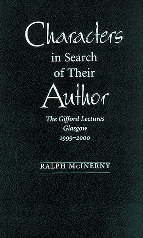 Characters In Search Of Their Author: The Gifford Lectures, 1999-2000  by  Ralph McInerny