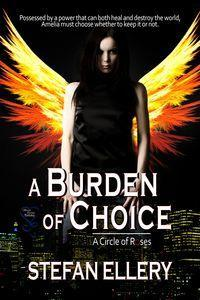 A Burden of Choice (A Circle of Rose, #1).  by  Stefan Ellery