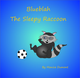 Blueblah the Sleepy Raccoon: A story about the importance of participating, and overcoming self-doubt and anxiety.  by  Monica Dumont