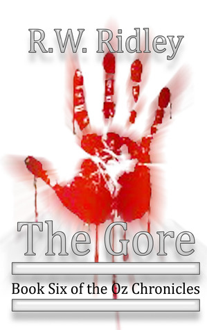 The Gore: Book Six of the Oz Chronicles  by  R.W. Ridley