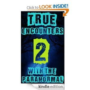 True Encounters with the Paranormal 2 (100% Ghost Stories) (Ghost Encounters)  by  Wellins Winchester