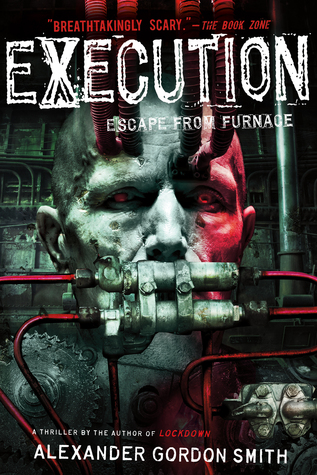 Execution: Escape from Furnace 5  by  Alexander Gordon Smith