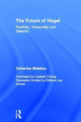 The Future of Hegel: Plasticity, Temporality and Dialectic  by  Catheri Malabou