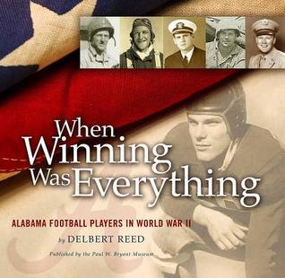 When Winning Was Everything: Alabama Football Players in World War II Delbert Reed