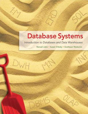 Database Systems: Introduction to Databases and Data Warehouses Nenad Jukic