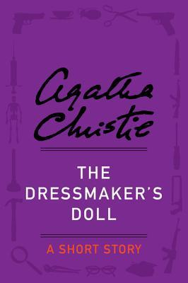 The Dressmakers Doll: A Short Story Agatha Christie