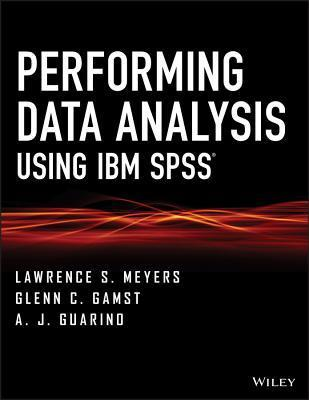 Performing Data Analysis Using IBM SPSS  by  L S Meyers