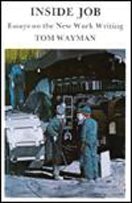 Inside Job: Essays on the New Work Writing  by  Tom Wayman