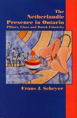 The Netherlandic Presence in Ontario: Pillars, Class and Dutch Ethnicity Frans J. Schryer