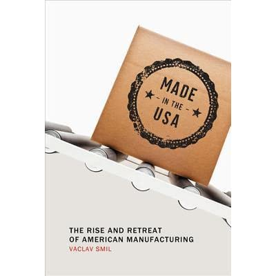 Made in the USA: The Rise and Retreat of American Manufacturing