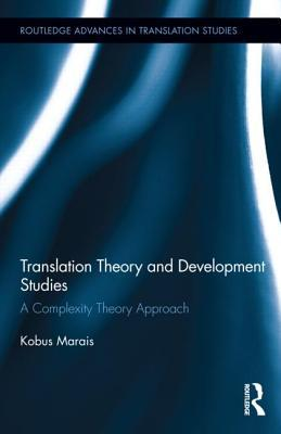Translation Theory and Development Studies: A Complexity Theory Approach  by  Kobus Marais