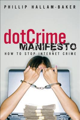 The Dotcrime Manifesto: Bringing Law to the World Wide Web  by  Phillip Hallam-Baker