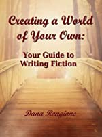 Creating a World of Your Own: Your Guide to Writing Fiction