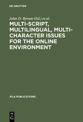 Multi-Script, Multilingual, Multi-Character Issues for the Online Environment: Proceedings of a Workshop Sponsored  by  the Ifla Section on Cataloguing, Istanbul, Turkey, August 24, 1995 by John D. Byrum