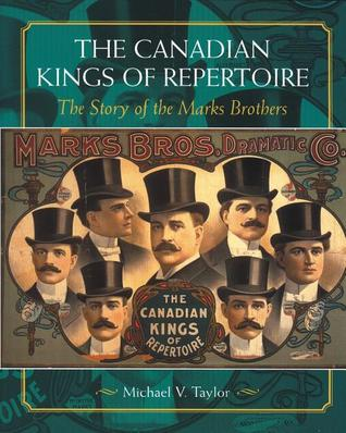 The Canadian Kings of Repertoire: The Story of the Marks Brothers  by  Michael V. Taylor