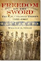 Freedom by the Sword: The U.S. Colored Troops, 1862–1867 (Paperback): The U.S. Colored Troops, 1862–1867