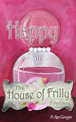 Happy in The House of Frilly - A Parfumerie G. Wizzit