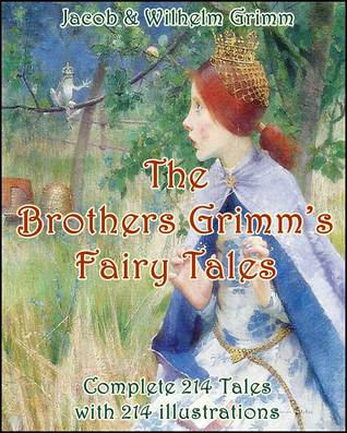 The Brothers Grimms Fairy Tales : Complete 214 Tales with 214 illustrations  by  Jacob Grimm