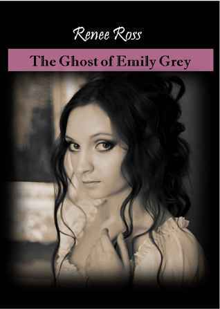The Ghost of Emily Grey Renee Ross