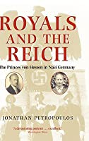 Royals And The Reich: Princes Von Hessen In Nazi Germany