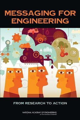 Messaging for Engineering:: From Research to Action  by  Committee on Implementing Engineering Messages