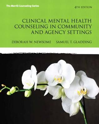 Clinical Mental Health Counseling in Community and Agency Settings  by  Samuel T. Gladding