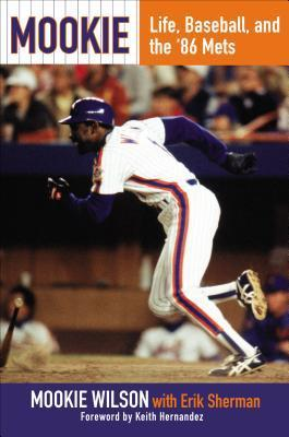 Mookie: Life, Baseball, and the 86 Mets  by  Mookie Wilson